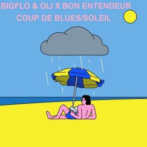 BIGFLO & OLI Coup de blues/Soleil FEAT. BON ENTENDEUR
