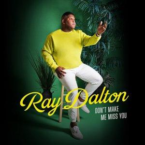 RAY DALTON Don't make me miss you