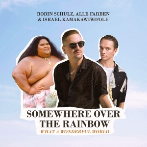 ROBIN SCHULZ Somewhere over the rainbow, what a wonderful world FEAT. ALLE FARBEN & ISRAEL KAMAKAWIWO'OLE