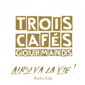 TROIS CAFES GOURMANDS Ainsi va la vie !