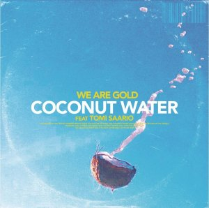 WE ARE GOLD Coconut Water FEAT. TOMI SAARIO