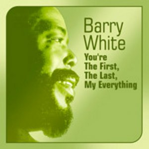 BARRY WHITE You're the first the last my everything
